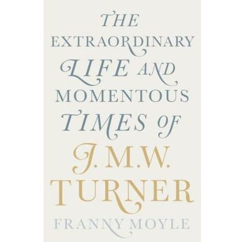 The Extraordinary Life and Momentous Times of J. M. W. Turner (9780670922697)