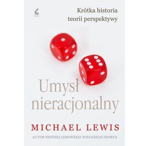 Umysł Nieracjonalny Krótka Historia Teorii Perspektywy - Michael Lewis