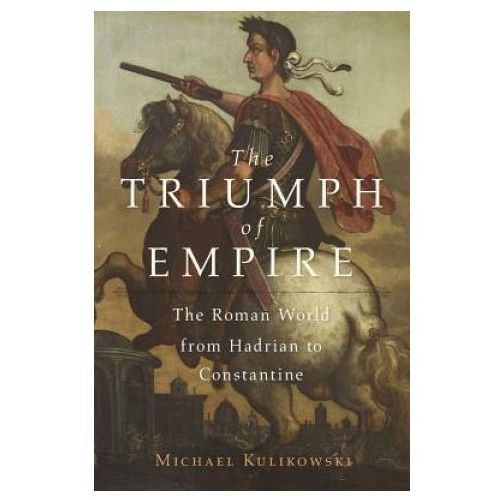 The Triumph of Empire: The Roman World from Hadrian to Constantine (9780674659612)