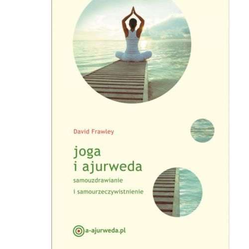 Joga i ajurweda. Dawid Frawley (nowa edycja 2017)
