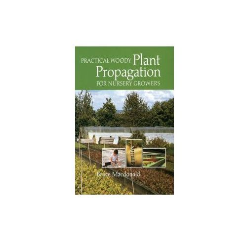 Practical Woody Plant Propagation for Nursery Growers (9780881928402)