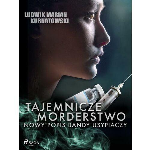 Tajemnicze morderstwo, nowy popis bandy usypiaczy - Ludwik Marian Kurnatowski - ebook