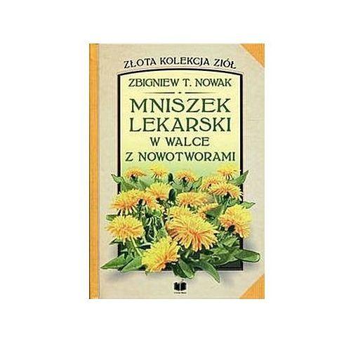Mniszek lekarski w walce z nowotworami - Nowak Zbigniew T.