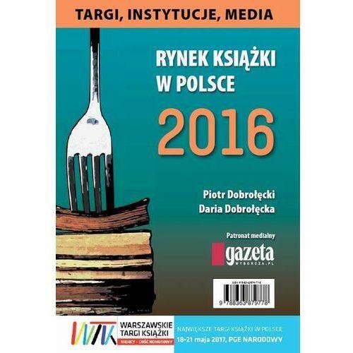 Rynek książki w Polsce 2016. Targi, instytucje, media - Piotr Dobrołęcki - ebook