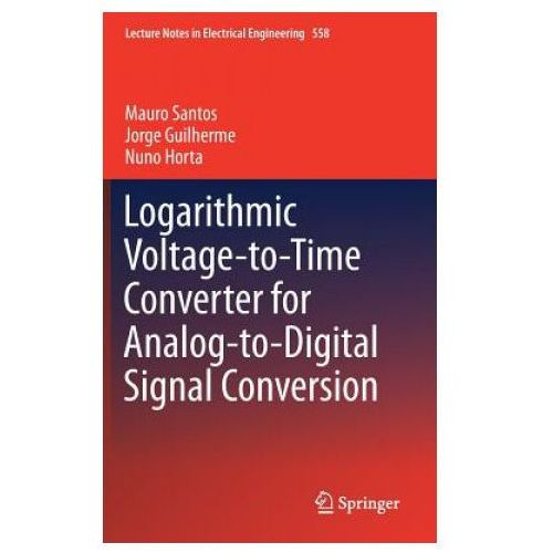 Logarithmic Voltage-to-Time Converter for Analog-to-Digital Signal Conversion (9783030159771)