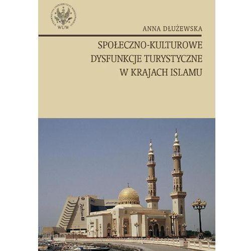 Anna Dłużewska. Społeczno - kulturowe dysfunkcje turystyczne w krajach islamu., oprawa miękka