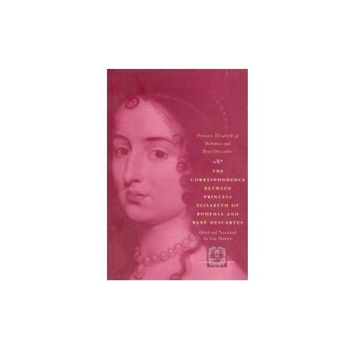 Correspondence Between Princess Elisabeth of Bohemia and Rene Descartes (9780226204420)