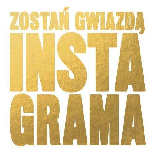 Zostań gwiazdą Instagrama - Opracowanie zbiorowe OD 24,99zł DARMOWA DOSTAWA KIOSK RUCHU (9788376866321)