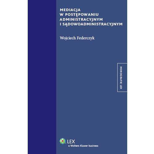 Mediacja w postępowaniu administracyjnym i sądowadministracyjnym (2013)