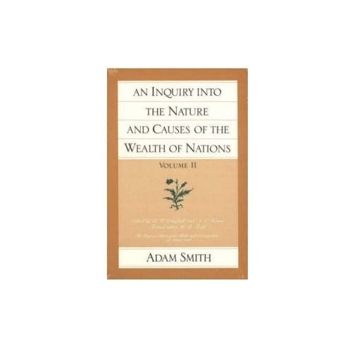 Inquiry into the Nature and Causes of the Wealth of Nations, Smith, Adam