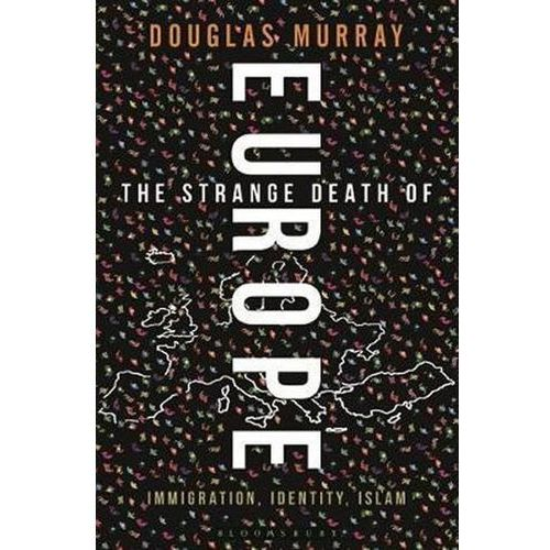 The Strange Death of Europe: Immigration, Identity, Islam Murray Douglas