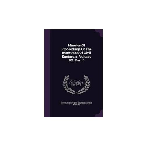 Minutes of Proceedings of the Institution of Civil Engineers, Volume 101, Part 3 (9781342578662)