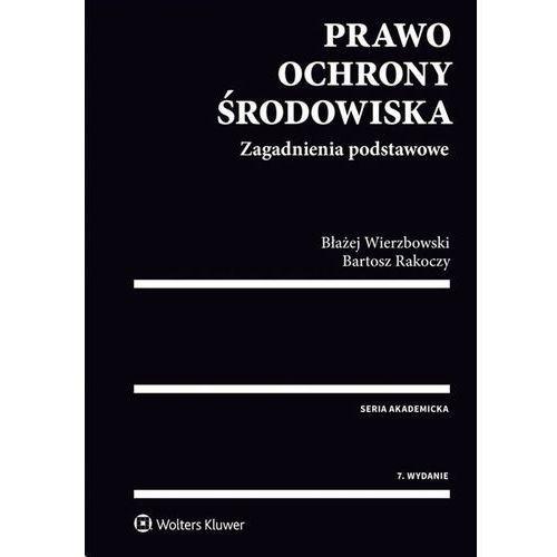 Prawo ochrony środowiska - Rakoczy Bartosz, Wierzbowski Błażej, Wolters Kluwer