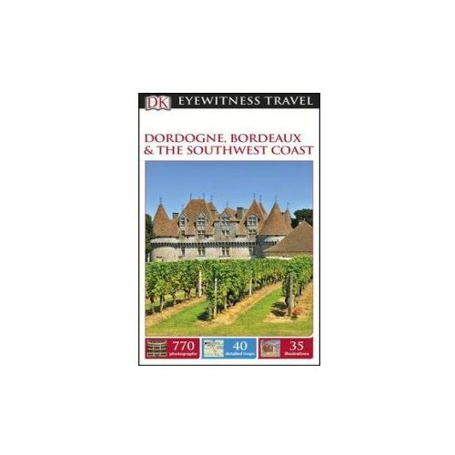 DK Eyewitness Travel Guide Dordogne, Bordeaux and the Southwest Coast (9780241209295)