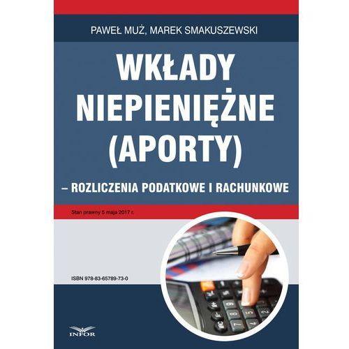 Wkłady niepieniężne (aporty) - rozliczenie podatkowe i rachunkowe (21 str.)
