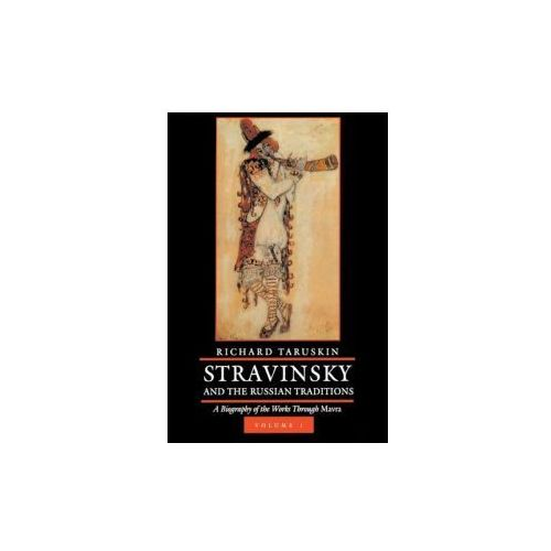Stravinsky and the Russian Traditions, Volume One (9780520293489)