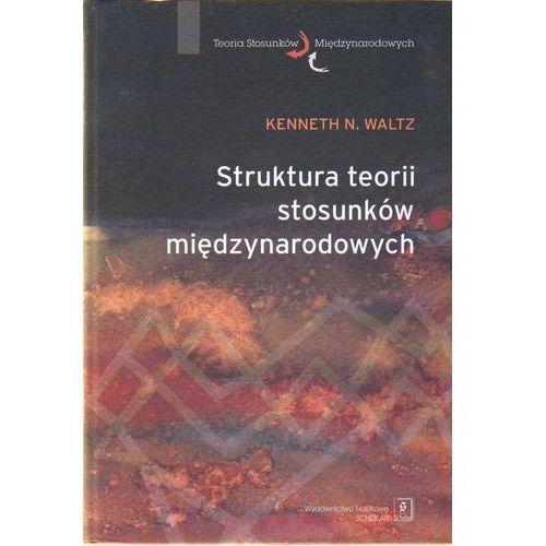 Struktura teorii stosunków międzynarodowych - Waltz Kenneth N., Waltz Kenneth N.