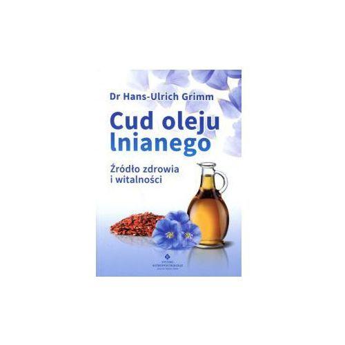 Cud oleju lnianego Źródło zdrowia i witalności Dr Hans-Ulrich Grimm