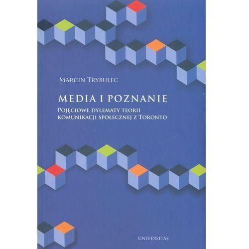 Media i poznanie Pojęciowe dylematy teorii komunikacji społecznej z Toronto (9788324227525)