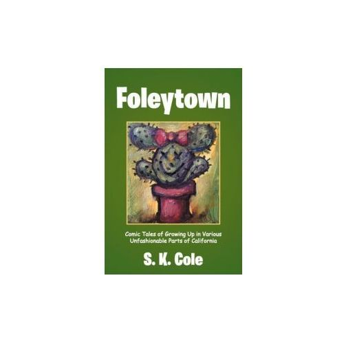 Foleytown: Comic Tales of Growing Up in Various Unfashionable Parts of California