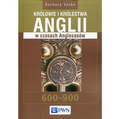 Królowie i królestwa Anglii w czasach Anglosasów (600-900) (2017)