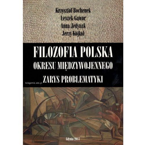 Filozofia polska okresu międzywojennego. Zarys problematyki (2013)