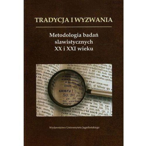 Tradycje i wyzwania. Metodologia badań slawistycznych XX i XXI wieku (9788323338581)