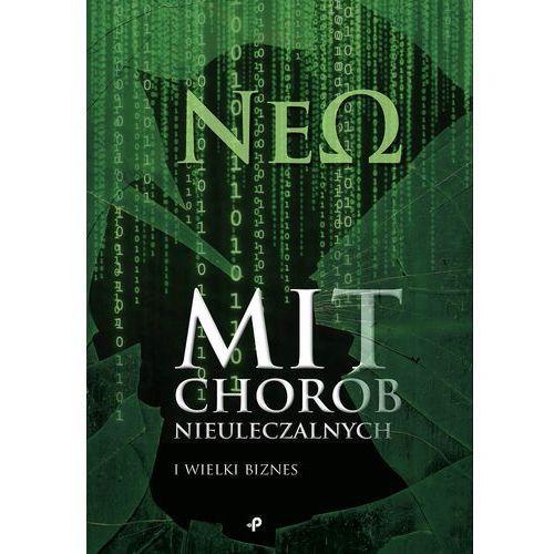 Książka Mit chorób nieuleczalnych i wielki biznes NEO, oprawa miękka