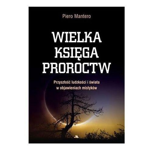 Wielka księga proroctw. Przyszłość ludzkości i świata w objawieniach mistyków (2019)