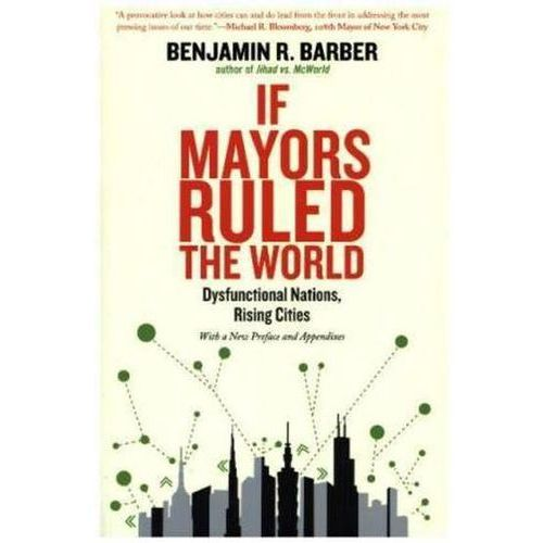 If Mayors Ruled the World, Barber, Benjamin R.