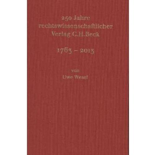 250 Jahre rechtswissenschaftlicher Verlag C.H.Beck Wesel, Uwe