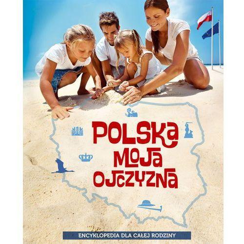 Polska moja ojczyzna Encyklopedia dla całej rodziny (9788377632550)