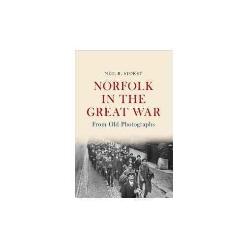 Norfolk in the Great War From Old Photographs (9781445654362)