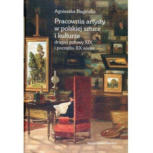 Pracownia artysty w polskiej sztuce i kulturze drugiej połowy XIX i początku XX wieku (9788375433784)
