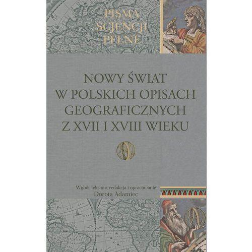 Nowy Świat w polskich opisach geograficznych z XVII i XVIII wieku (9788375457544)