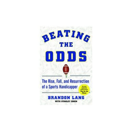 Beating the Odds The Rise, Fall, and Resurrection of a Sports Handicapper (9781602396807)