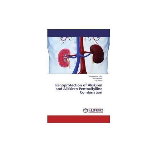 Renoprotection of Aliskiren and Aliskiren-Pentoxifylline Combination (9783659442490)