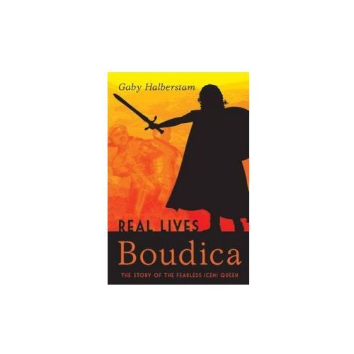 Boudica : The Story Of The Fearless Iceni Queen (9781408133927)