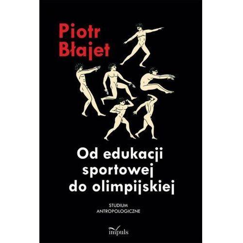 Od edukacji sportowej do olimpijskiej. Studium antropologiczne (9788378500452)