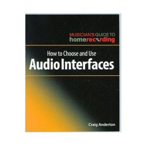 How To Choose And Use Audio Interfaces (Book about Music) Anderton, Craig (9781540024916)