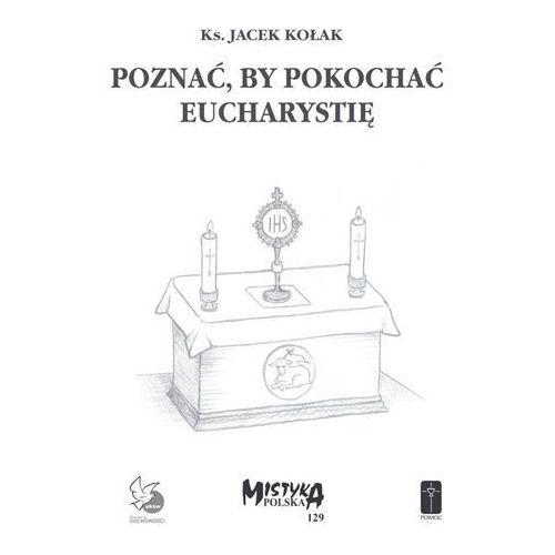 Poznać, by pokochać Eucharystię