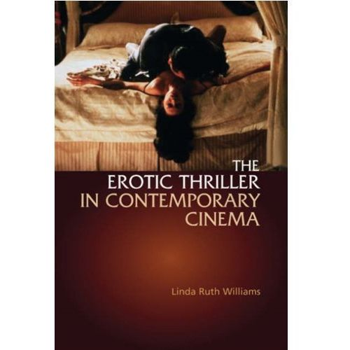 The Erotic Thriller in Contemporary Cinema Williams Linda