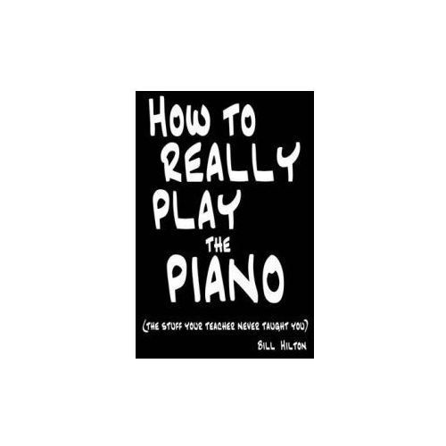 How to Really Play the Piano (9780956220400)