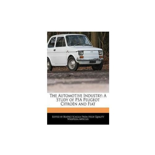 The Automotive Industry: A Study of Psa Peugeot Citroen and Fiat (9781241712907)