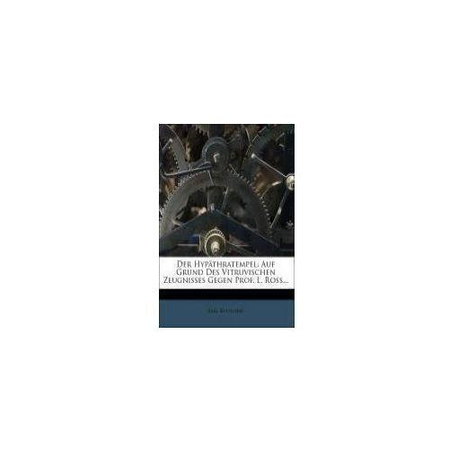 Der Hypäthratempel: Auf Grund Des Vitruvischen Zeugnisses Gegen Prof. L. Ross...