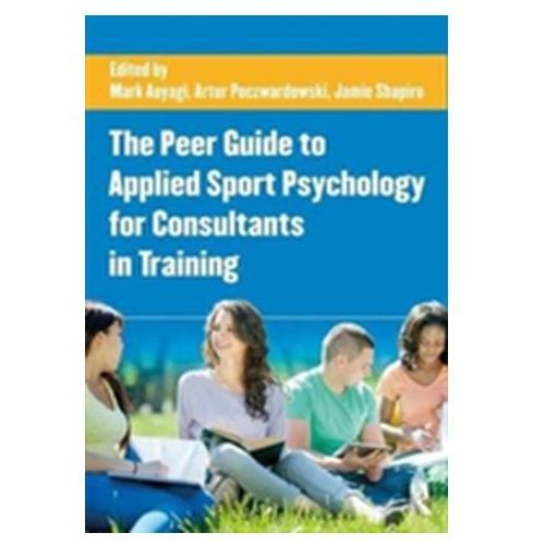 Peer Guide to Applied Sport Psychology for Consultants in Training (9781138860315)