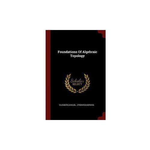 Foundations of Algebraic Topology (9781376164589)