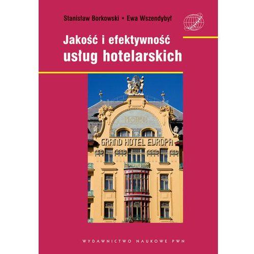 Jakość i efektywność usług hotelarskich. - Borkowski Stanisław, Wszendobył Ewa, Wydawnictwo Naukowe PWN
