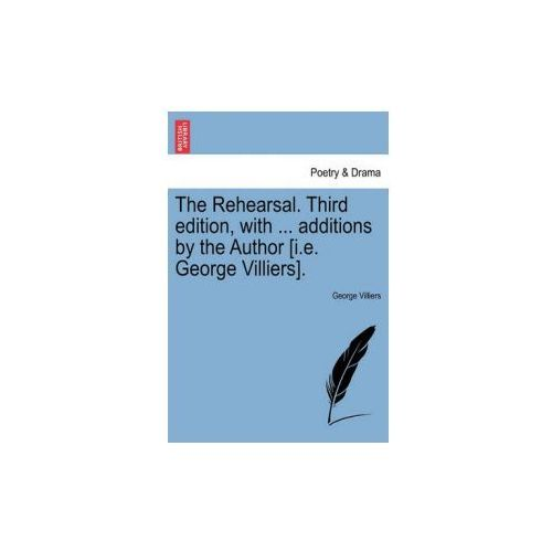 Rehearsal. Third Edition, with... Additions by the Author [I.E. George Villiers]. (9781241134006)