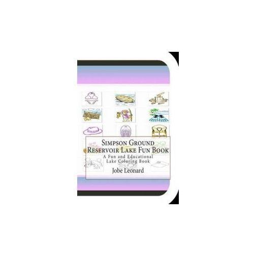 Simpson Ground Reservoir Lake Fun Book: A Fun and Educational Lake Coloring Book (9781505367836)